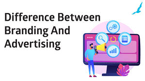 Difference Between Branding And Advertising