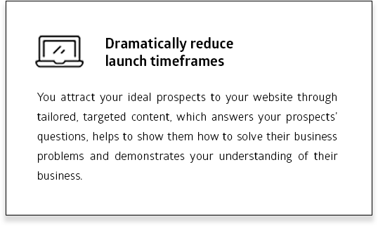 Dramatically reduce launch timeframes