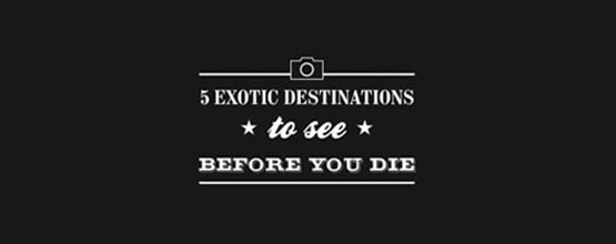 5-exotic-destinations-you-must-see-before-you-die-thumb